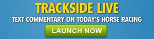 Launch Trackside Live for text commentary on today's racing